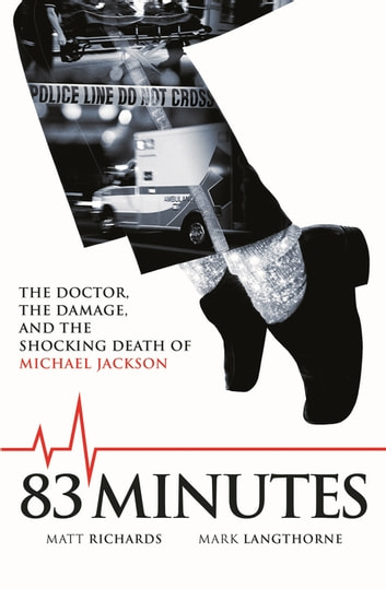 83 Minutes - The Doctor, The Damage and the Shocking Death of Michael Jackson ebook by Matt Richards,Mark Langthorne