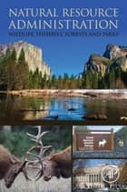 Natural Resource Administration - Wildlife, Fisheries, Forests and Parks ebook by Donald W. Sparling
