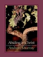 Abiding in Christ ebook by Andrew Murray