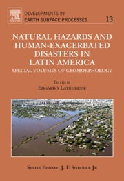 Natural Hazards and Human-Exacerbated Disasters in Latin America - Special volumes of geomorphology ebook by Edgardo Latrubesse