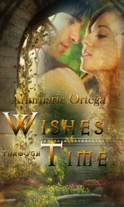 Wishes through Time ebook by Annmarie Ortega