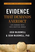 Evidence That Demands a Verdict - Life-Changing Truth for a Skeptical World ebook by Josh McDowell, Sean McDowell