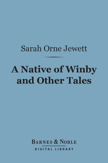 A Native of Winby and Other Tales (Barnes & Noble Digital Library) ebook by Sarah Orne Jewett