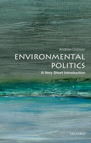 Environmental Politics: A Very Short Introduction ebook by Andrew Dobson
