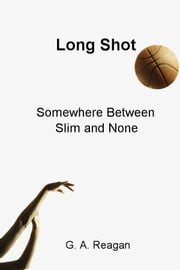 Long Shot - Somewhere Between Slim and None ebook by G. A. Reagan