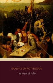 The Praise of Folly (Centaur Classics) ebook by Erasmus Of Rotterdam