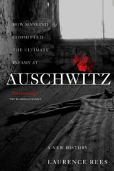 Auschwitz: A New History - A New History ebook by Laurence Rees