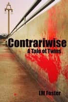 Contrariwise: A Tale of Twins ebook by LM Foster