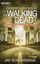 The Walking Dead 7 - Roman ebook by Jay Bonansinga, Robert Kirkman, Wally Anker
