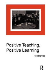 Positive Teaching, Positive Learning ebook by Rob Barnes