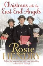 Christmas with the East End Angels - The perfect festive and nostalgic wartime saga to settle down with this Christmas! ebook by Rosie Hendry