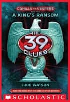 The 39 Clues: Cahills vs. Vespers Book 2: A King's Ransom ebook by Jude Watson