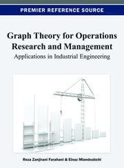 Graph Theory for Operations Research and Management - Applications in Industrial Engineering ebook by Reza Zanjirani Farahani,Elnaz Miandoabchi