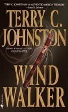 Wind Walker - A Novel ebook by Terry C. Johnston