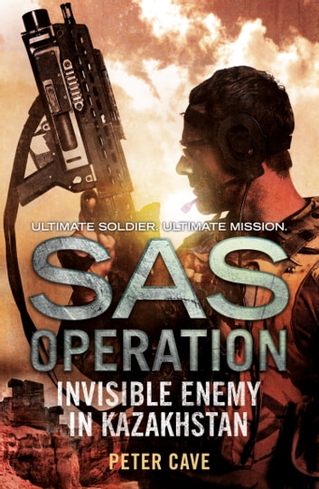 Invisible Enemy in Kazakhstan (SAS Operation) ebook by Peter Cave