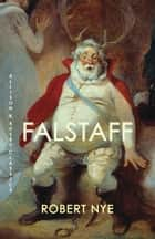 Falstaff ebook by Robert Nye