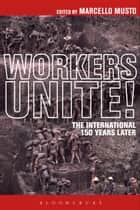 Workers Unite! - The International 150 Years Later ebook by Marcello Musto