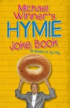 Michael Winner's Hymie Joke Book ebook by Michael Winner