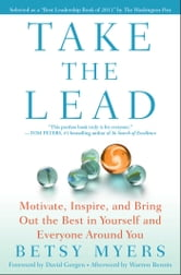 Take the Lead - Motivate, Inspire, and Bring Out the Best in Yourself and Everyone Around You ebook by Betsy Myers,Warren Bennis