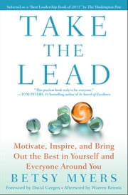 Take the Lead - Motivate, Inspire, and Bring Out the Best in Yourself and Everyone Around You ebook by Betsy Myers,John David Mann,David Gergen,Warren Bennis