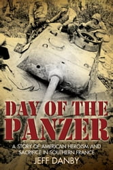 Day of the Panzer - A Story of American Heroism and Sacrifice in Southern France ebook by Jeff Danby