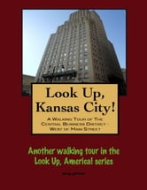 Look Up, Kansas City! A Walking Tour of The Central Business District: West of Main Street ebook by Doug Gelbert