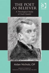 The Poet as Believer - A Theological Study of Paul Claudel ebook by Fr Aidan Nichols O P,Revd Dr Jeremy Begbie,Professor Trevor Hart,Professor Roger Lundin