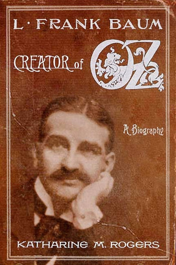 L. Frank Baum - Creator of Oz: A Biography ebook by Katharine M. Rogers