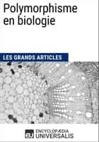 Polymorphisme en biologie - Les Grands Articles d'Universalis ebook by Encyclopaedia Universalis
