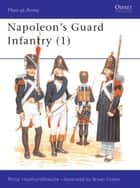 Napoleon's Guard Infantry (1) ebook by Philip Haythornthwaite, Bryan Fosten
