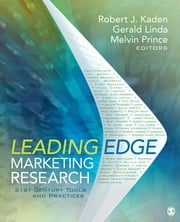 Leading Edge Marketing Research - 21st-Century Tools and Practices ebook by Robert J. Kaden,Gerald L. Linda,Dr. Melvin Prince