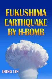 Fukushima Earthquake by H-bomb ebook by Dong Lin