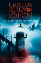 The Watcher in the Shadows ebook by Lucia Graves, Carlos Ruiz Zafon