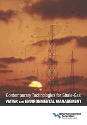 Contemporary Technologies for Shale-Gas Water and Environmental Management ebook by Water Environment Federation