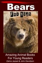 Bears For Kids Amazing Animal Books For Young Readers eBook by Zahra Jazeel, John Davidson