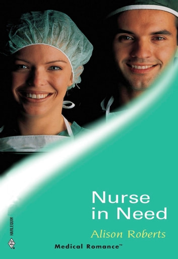 Nurse In Need (Mills & Boon Medical) ebook by Alison Roberts