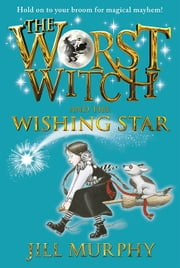 The Worst Witch and the Wishing Star ebook by Jill Murphy,Jill