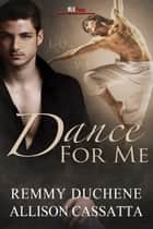 Dance For Me ebook by Remmy Duchene, Allison Cassatta