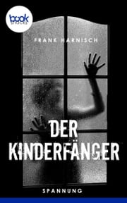 Der Kinderfänger eBook by Frank Harnisch