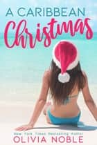 A Caribbean Christmas ebook by Olivia Noble