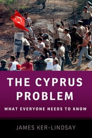 The Cyprus Problem : What Everyone Needs to Know - What Everyone Needs to Know? ebook by James Ker-Lindsay