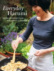 Everyday Harumi - Simple Japanese food for family and friends ebook by Harumi Kurihara