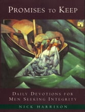 Promises to Keep - Daily Devotions for Men of Integrity ebook by Nick Harrison