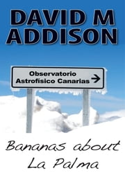 Bananas About La Palma ebook by David M. Addison