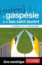 Explorez la Gaspésie et le Bas-Saint-Laurent ebook by Collectif