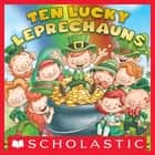 Ten Lucky Leprechauns ebook by Kathryn Heling, Deborah Hembrook, Jay Johnson