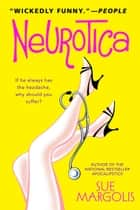 Neurotica - A Novel ebook by Sue Margolis