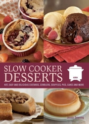 Slow Cooker Desserts - Hot, Easy, and Delicious Custards, Cobblers, Souffles, Pies, Cakes, and More ebook by Jonnie Downing
