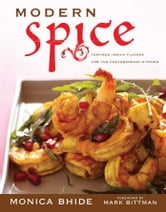 Modern Spice - Inspired Indian Flavors for the Contemporary Kitchen ebook by Monica Bhide
