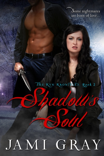Shadow's Soul ~ The Kyn Kronicles ~ Book 2 ebook by Jami Gray